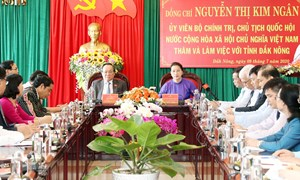Chủ tịch Quốc hội Nguyễn Thị Kim Ngân làm việc với Ban Thường vụ Tỉnh ủy Đắk Nông