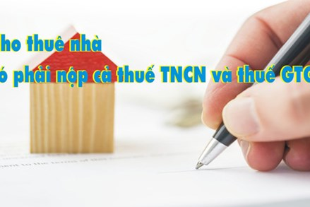 Cho thuê nhà có phải nộp cả thuế TNCN và thuế GTGT?