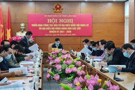 Lào Cai triển khai công tác bầu cử đúng thời hạn quy định